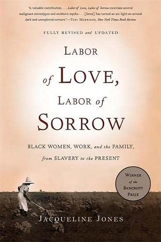 9780465018819: Labor of Love, Labor of Sorrow: Black Women, Work, and the Family, from Slavery to the Present