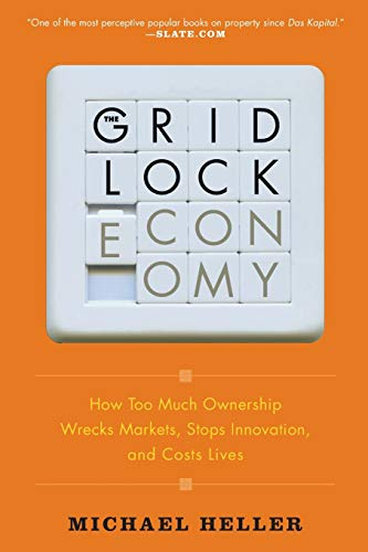 9780465018987: The Gridlock Economy: How Too Much Ownership Wrecks Markets, Stops Innovation, and Costs Lives
