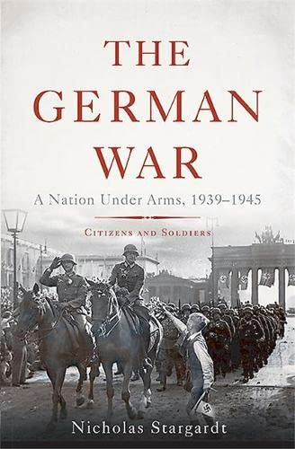 9780465018994: The German War: A Nation Under Arms, 1939–1945