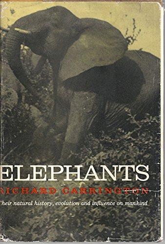 Elephants: Their Natural History, Evolution and Influence on Mankind: Richard Carrington