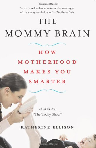 9780465019052: The Mommy Brain: How Motherhood Makes Us Smarter