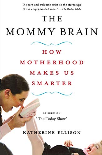 9780465019069: The Mommy Brain: How Motherhood Makes Us Smarter