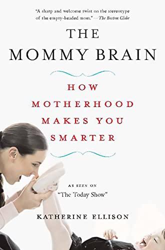9780465019069: The Mommy Brain: How Motherhood Makes Us Smarter