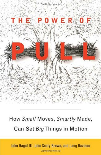 9780465019359: The Power of Pull: How Small Moves, Smartly Made, Can Set Big Things in Motion