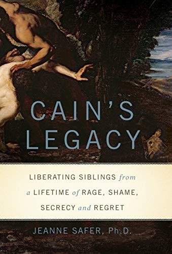9780465019403: Cain's Legacy: Liberating Siblings from a Lifetime of Rage, Shame, Secrecy, and Regret
