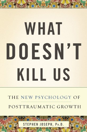 9780465019410: What Doesn't Kill Us: The New Psychology of Posttraumatic Growth