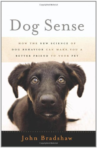 9780465019441: Dog Sense: How the New Science of Dog Behavior Can Make You a Better Friend to Your Pet