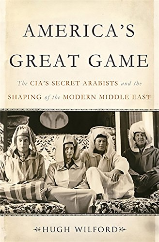 9780465019656: America's Great Game: The CIA's Secret Arabists and the Shaping of the Modern Middle East