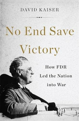 9780465019823: No End Save Victory: How FDR Led the Nation into War