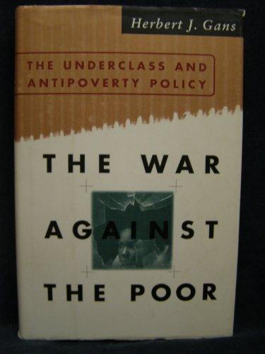 The War Against The Poor: The Underclass: Gans, Herbert J.