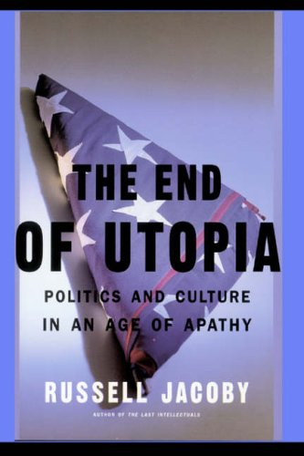 9780465020010: The End Of Utopia: Politics And Culture In An Age Of Apathy