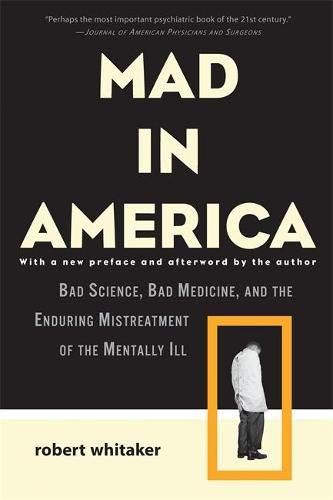9780465020140: Mad in America: Bad Science, Bad Medicine, and the Enduring Mistreatment of the Mentally Ill