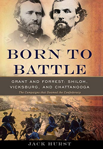 9780465020188: Born to Battle: Grant and Forrest--Shiloh, Vicksburg, and Chattanooga