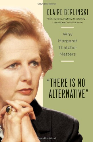 9780465020270: There Is No Alternative: Why Margaret Thatcher Matters