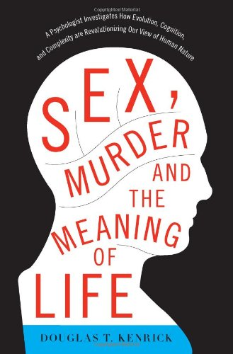 9780465020447: Sex, Murder, and the Meaning of Life: A Psychologist Investigates How Evolution, Cognition, and Complexity are Revolutionizing our View of Human Nature