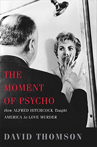 9780465020706: The Moment of Psycho: How Alfred Hitchcock Taught America to Love Murder