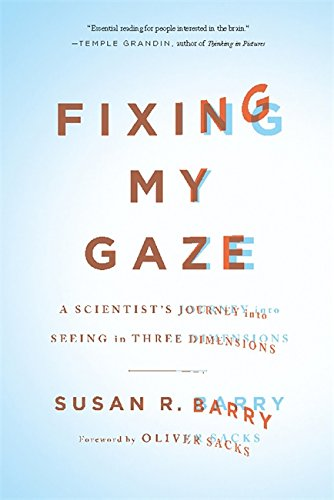 9780465020737: Fixing My Gaze: A Scientist's Journey into Seeing in Three Dimensions