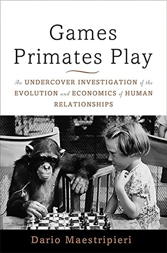 9780465020782: Games Primates Play: An Undercover Investigation of the Evolution and Economics of Human Relationships