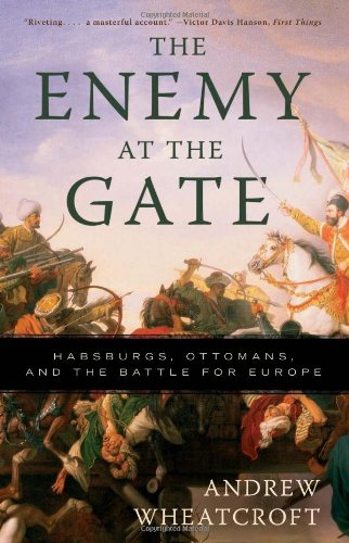 9780465020812: The Enemy at the Gate: Habsburgs, Ottomans, and the Battle for Europe