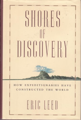 Shores Of Discovery: How Expeditionaries Have Constructed: Leed, Eric J.