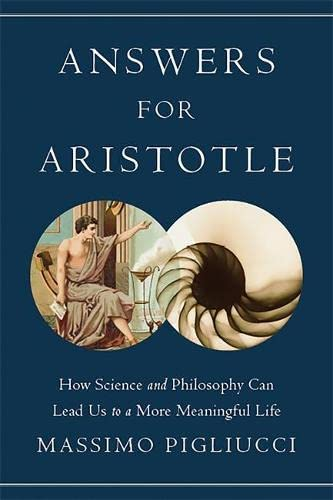 9780465021383: Answers for Aristotle: How Science and Philosophy Can Lead Us to A More Meaningful Life