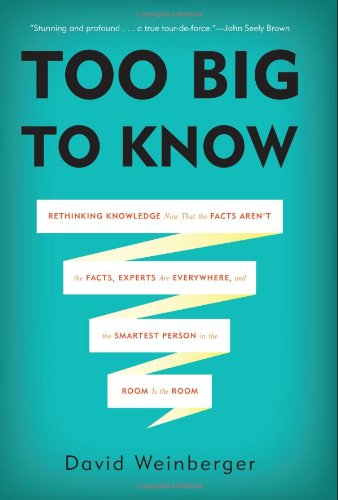 9780465021420: Too Big to Know: Rethinking Knowledge Now That the Facts Aren't the Facts, Experts Are Everywhere, and the Smartest Person in the Room Is the Room