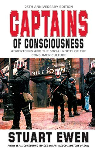 9780465021550: Captains of Consciousness: Advertising and the Social Roots of the Consumer Culture, 25th Anniversary Edition