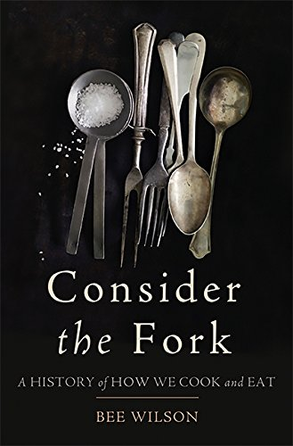 9780465021765: Consider the Fork: A History of How We Cook and Eat