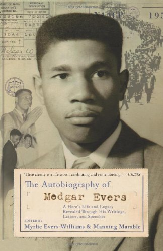 Autobiography of Medgar Evers : A Hero's Life and Legacy Revealed Through His Writings, ...
