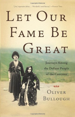 9780465021840: Let Our Fame Be Great: Journeys Among the Defiant People of the Caucasus