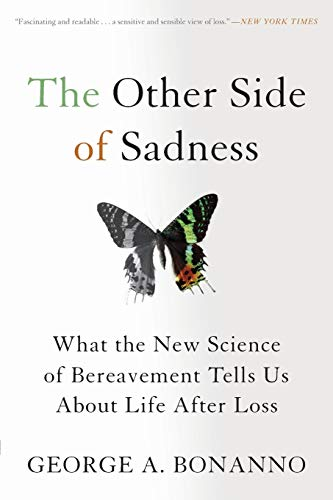 The Other Side of Sadness What the New Science of Bereavement Tells Us About Life After Loss