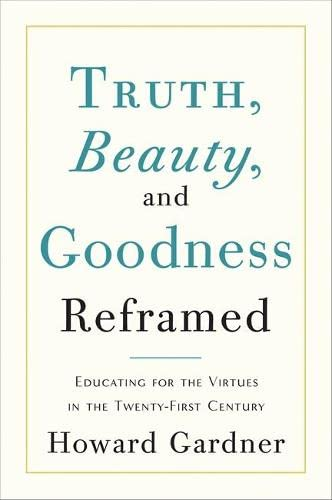 9780465021925: Truth, Beauty, and Goodness Reframed: Educating for the Virtues in the Twenty-First Century