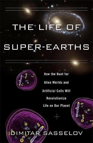 9780465021932: The Life of Super-Earths: How the Hunt for Alien Worlds and Artificial Cells Will Revolutionize Life on Our Planet