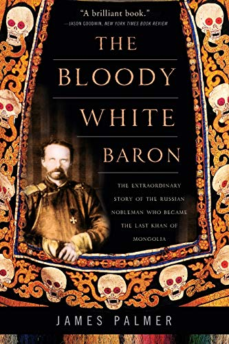 9780465022076: The Bloody White Baron: The Extraordinary Story of the Russian Nobleman Who Became the Last Khan of Mongolia