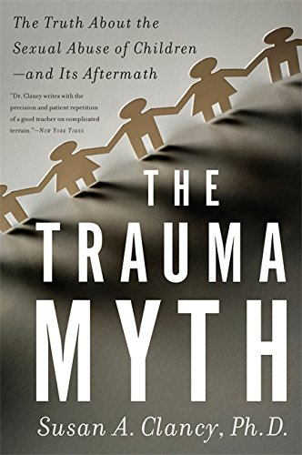 9780465022113: The Trauma Myth: The Truth About the Sexual Abuse of Children-and Its Aftermath