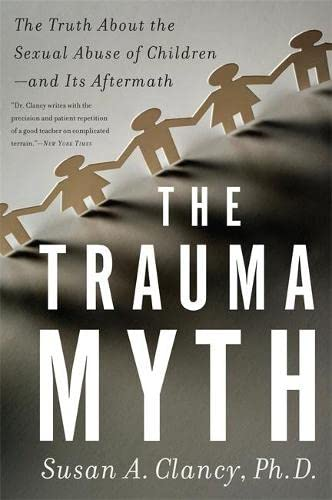 9780465022113: The Trauma Myth: The Truth About the Sexual Abuse of Children--and Its Aftermath