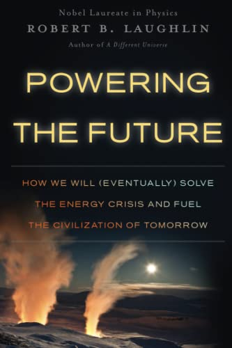 9780465022205: Powering the Future: How We Will (Eventually) Solve the Energy Crisis and Fuel the Civilization of Tomorrow