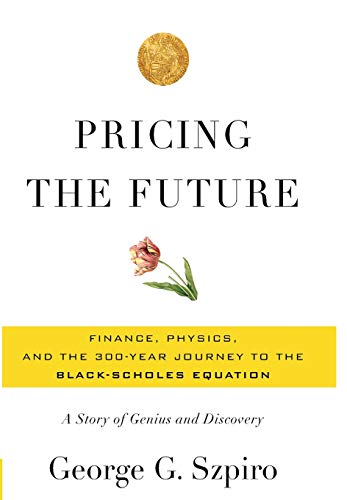 9780465022489: Pricing the Future: Finance, Physics, and the 300-year Journey to the Black-Scholes Equation