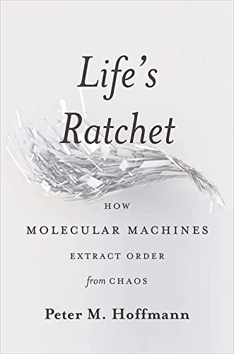 9780465022533: Life's Ratchet: How Molecular Machines Extract Order from Chaos