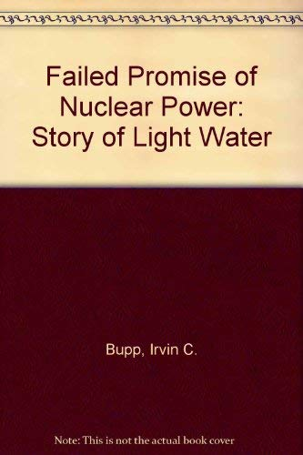 9780465022731: Failed Promise of Nuclear Power: Story of Light Water