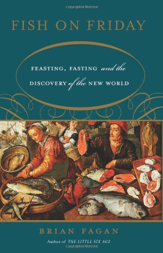 Fish on Friday : feasting, fasting, and the discovery of the New World.: Fagan, Brian M.