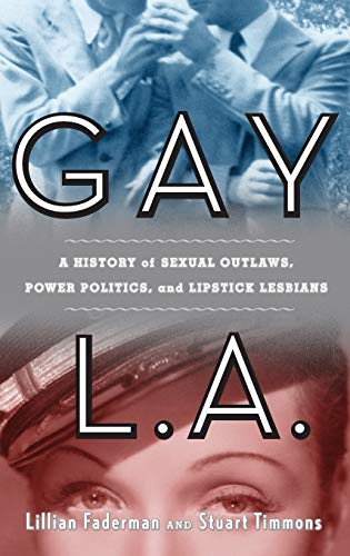 9780465022885: Gay L. A.: A History of Sexual Outlaws, Power Politics, And Lipstick Lesbians