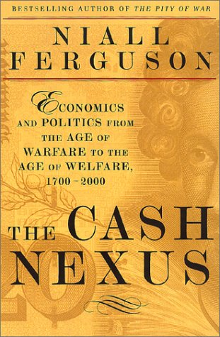 9780465023257: The Cash Nexus: Economics And Politics From The Age Of Warfare Through The Age Of Welfare, 1700-2000