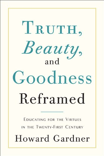 9780465023370: Truth, Beauty, and Goodness Reframed: Educating for the Virtues in the Twenty-First Century