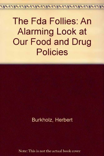 The Fda Follies/an Alarming Look at Our Food and Drugs in the 1980s: Burkholz, Herbert