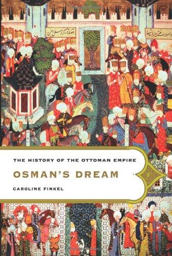 9780465023967: Osman's Dream: The History of the Ottoman Empire