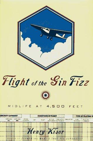 Flight Of The Gin Fizz: Midlife At 4,500 Feet: Kisor, Henry