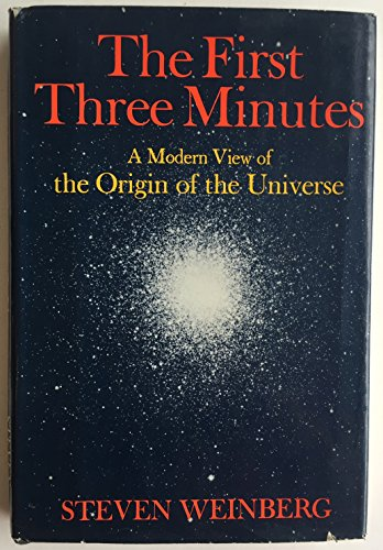 The First Three Minutes; A Modern View of the Origin of the Universe: WEINBERG, Steven