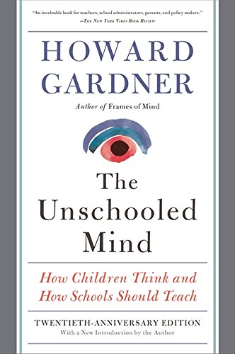 9780465024384: The Unschooled Mind: How Children Think and How Schools Should Teach