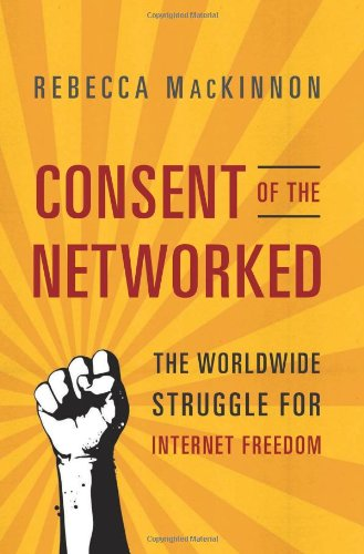 9780465024421: Consent of the Networked: The Worldwide Struggle for Internet Freedom
